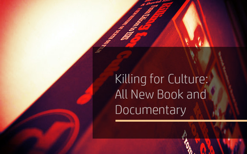 Killing for Culture: All New Book and Documentary