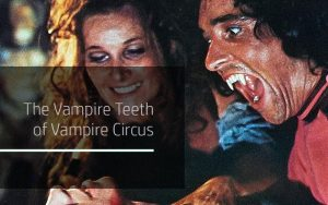 The Vampire Teeth of Vampire Circus