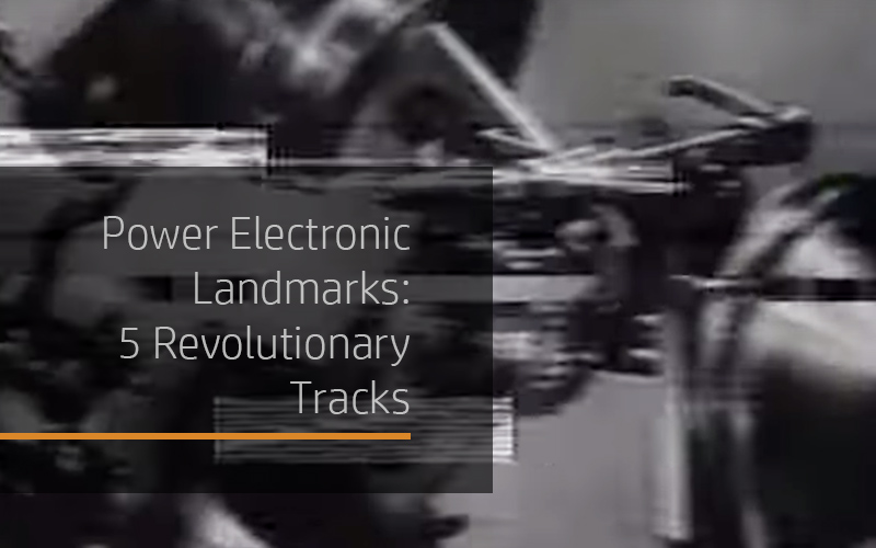 Power Electronic Landmarks: 5 Revolutionary Tracks