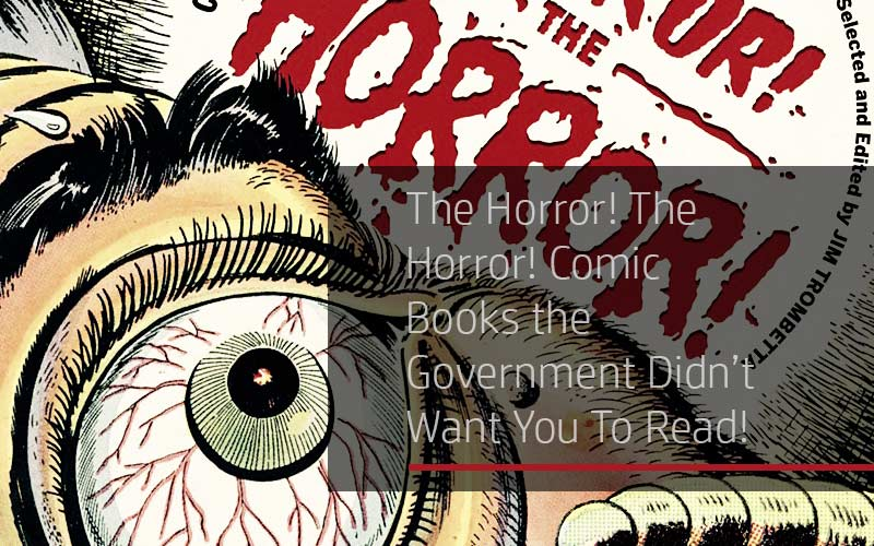 The Horror! The Horror! Comic Books the Government Didn't Want You To Read!