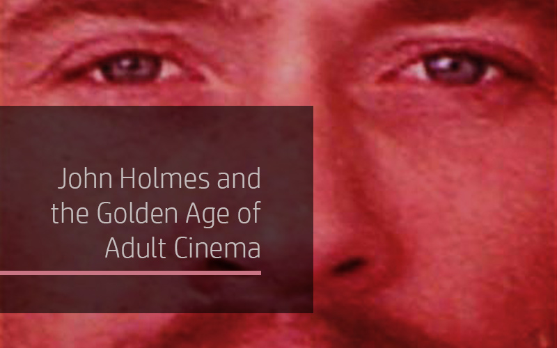 John Holmes and the Golden Age of Adult Cinema