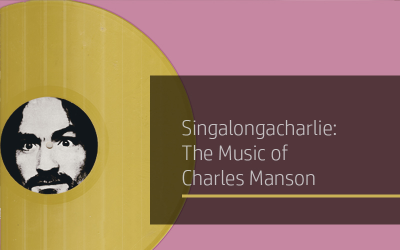 Singalongacharlie: The Music of Charles Manson