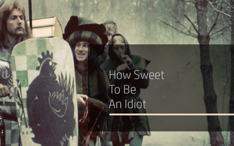 How Sweet To Be An Idiot