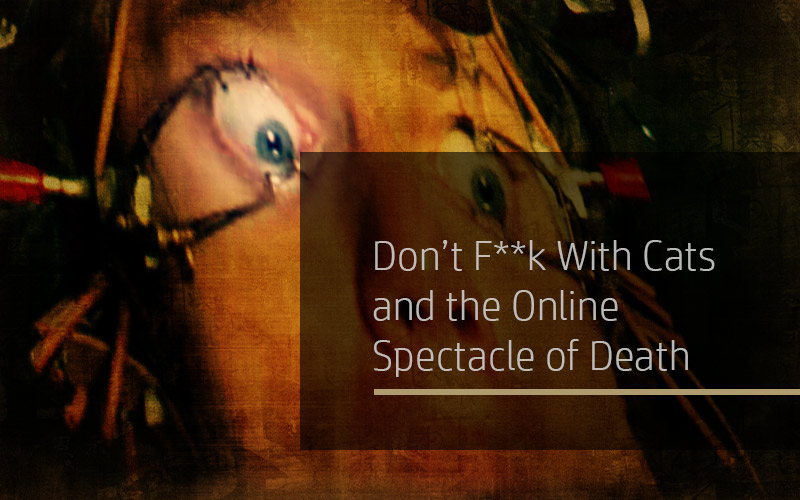Don't F**k With Cats and the Online Spectacle of Death