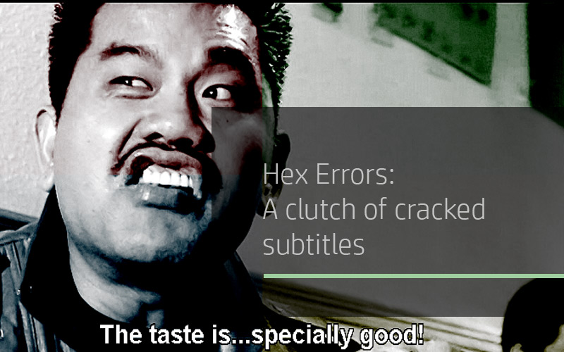 Hex Errors: A clutch of cracked subtitles