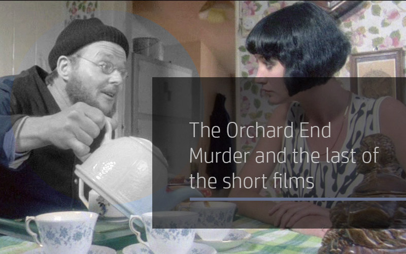 The Orchard End Murder and the Last of the Short Films