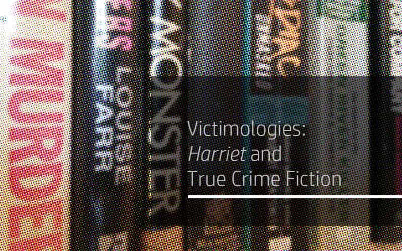 Victimologies: Harriet and True Crime Fiction
