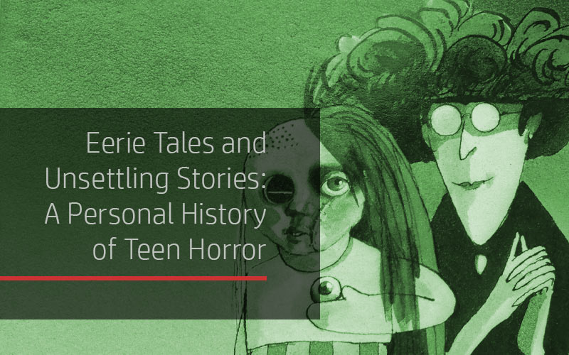 Eerie Tales and Unsettling Stories: A Personal History of Teen Horror Fiction