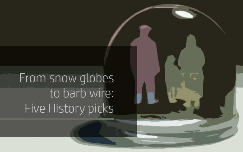 From snow globes to barb wire: Five History picks